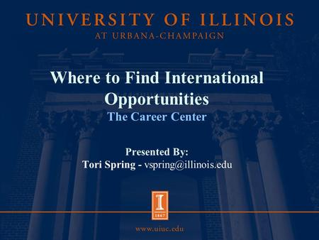 Where to Find International Opportunities The Career Center Presented By: Tori Spring -
