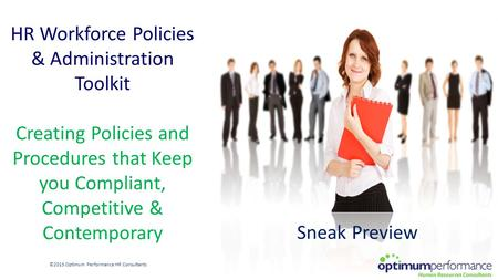 HR Workforce Policies & Administration Toolkit Creating Policies and Procedures that Keep you Compliant, Competitive & Contemporary ©2015 Optimum Performance.