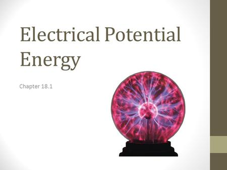 Electrical Potential Energy Chapter 18.1. Electrical Potential Energy Electrical Potential Energy – Potential energy associated with an object due to.