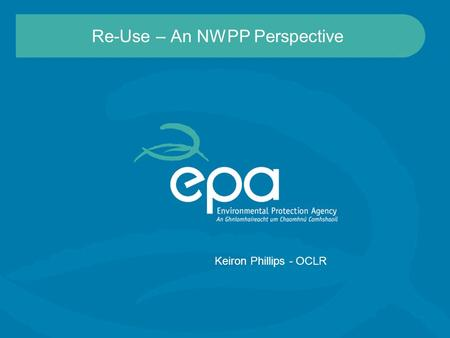 Re-Use – An NWPP Perspective Keiron Phillips - OCLR.