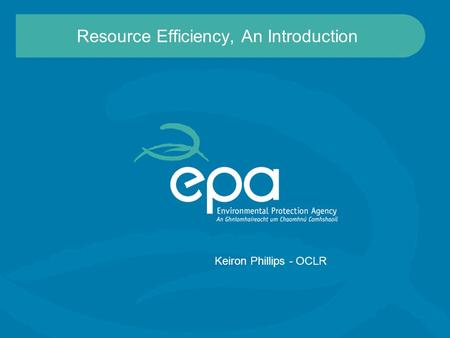 Resource Efficiency, An Introduction Keiron Phillips - OCLR.