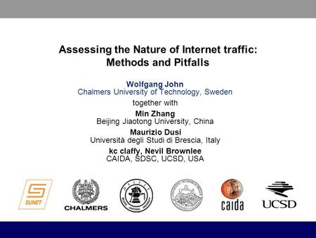 Assessing the Nature of Internet traffic: Methods and Pitfalls Wolfgang John Chalmers University of Technology, Sweden together with Min Zhang Beijing.