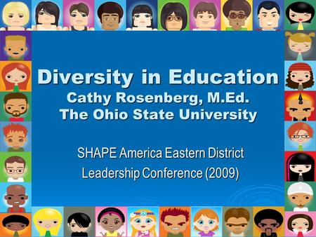 Diversity in Education Cathy Rosenberg, M.Ed. The Ohio State University SHAPE America Eastern District Leadership Conference (2009)