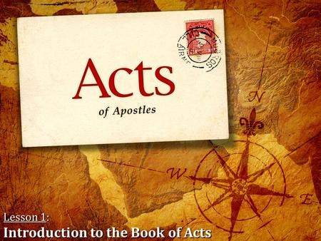 Lesson 1: Introduction to the Book of Acts. Title of the Book: Acts of Apostles The title of the book was added later after its writing – it is not inspired.
