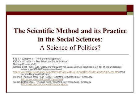 The Scientific Method and its Practice in the Social Sciences: A Science of Politics? F-N & N (Chapter 1 – The Scientific Approach) K,K & V (Chapter 1.