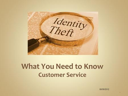 What You Need to Know Customer Service 1 08/09/2012.