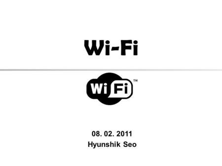 Wi-Fi 08. 02. 2011 Hyunshik Seo. CONTENTS What is Wi-Fi ? A short history of Wi-Fi How Wi-Fi works – Internet access technology – Topology of Wi-Fi Location-aware.