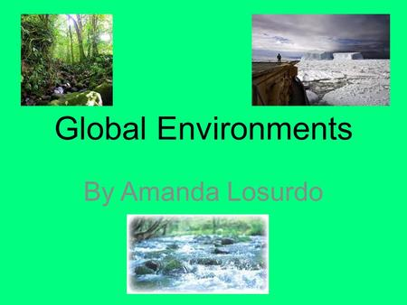 Global Environments By Amanda Losurdo.