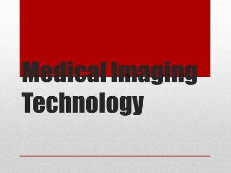 Medical Imaging Technology. Producing Images of Organs and Tissues Medical imaging allows doctors to see within the human body so that they can diagnose.