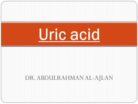 DR. ABDULRAHMAN AL-AJLAN Uric acid.  Acid is a waste product that results from normal body processes and is also found in some foods. Normally, the kidneys.