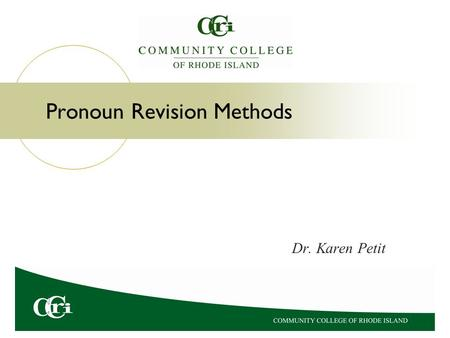 Pronoun Revision Methods Dr. Karen Petit Eight Methods of Pronoun Revision For many sentences, two or more pronoun revision methods should be used together.