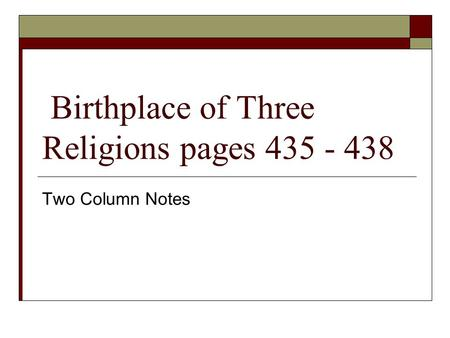 Birthplace of Three Religions pages 435 - 438 Two Column Notes.