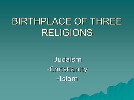 BIRTHPLACE OF THREE RELIGIONS - Judaism -Christianity-Islam.