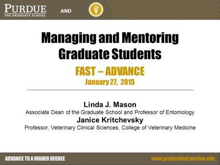 AND Managing and Mentoring Graduate Students FAST – ADVANCE January 27, 2015 Linda J. Mason Associate Dean of the Graduate School and Professor of Entomology.