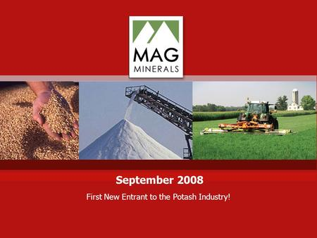 First New Entrant to the Potash Industry! September 2008.