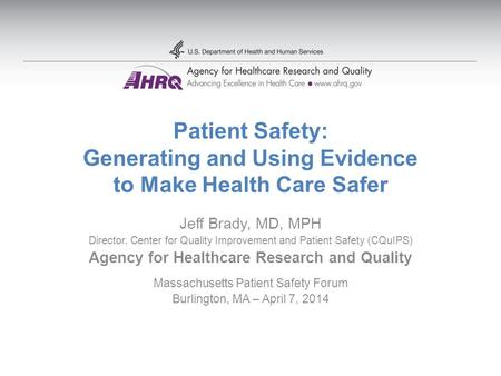 Patient Safety: Generating and Using Evidence to Make Health Care Safer Jeff Brady, MD, MPH Director, Center for Quality Improvement and Patient Safety.