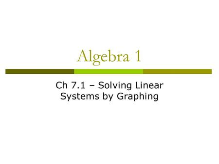 Algebra 1 Ch 7.1 – Solving Linear Systems by Graphing.