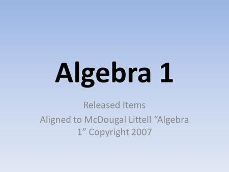 "Released Items Aligned to McDougal Littell ""Algebra 1"" Copyright 2007"