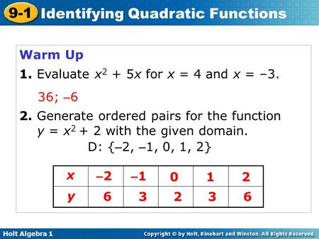 Holt Algebra 1 9-1 Identifying Quadratic Functions Warm Up 1. Evaluate x 2 + 5x for x = 4 and x = –3. 2. Generate ordered pairs for the function y = x.