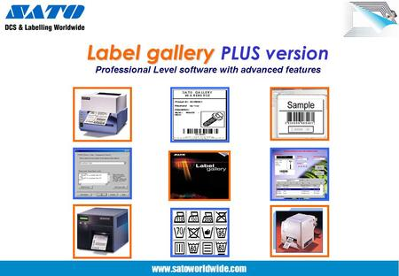 www.satoworldwide.com Label gallery Label gallery PLUS version Professional Level software with advanced features.