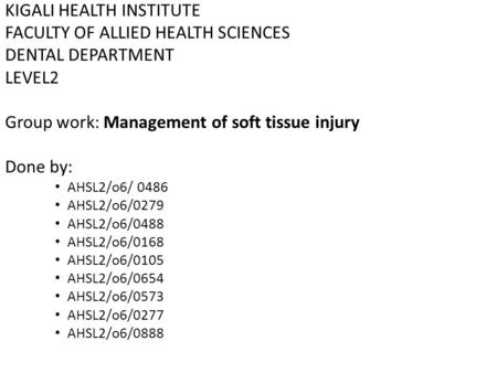KIGALI HEALTH INSTITUTE FACULTY OF ALLIED HEALTH SCIENCES DENTAL DEPARTMENT LEVEL2 Group work: Management of soft tissue injury Done by: AHSL2/o6/ 0486.