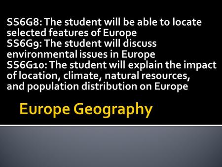 SS6G8: The student will be able to locate selected features of Europe