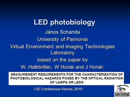 LED photobiology János Schanda University of Pannonia Virtual Environment and Imaging Technologies Laboratory based on the paper by W. Halbbritter, W Horak.