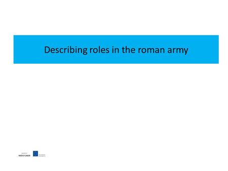 Describing roles in the roman army. You have just joined the roman army. You need to know who each person is. Can you describe one to your partner to.