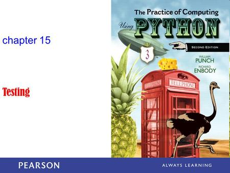 Chapter 15 Testing. The Practice of Computing Using Python, Punch & Enbody, Copyright © 2013 Pearson Education, Inc. Why Testing? In chapter 14, we.