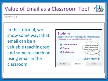 Value of Email as a Classroom Tool In this tutorial In this tutorial, we show some ways that email can be a valuable teaching tool and some research on.