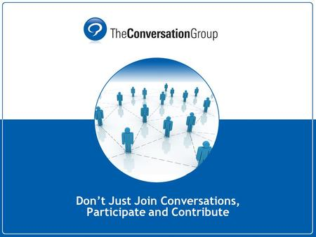 Don't Just Join Conversations, Participate and Contribute.