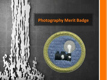 Photography Merit Badge. * A BRIEF HISTORY OF PHOTOGRAPHY * CAMERA TYPES * ESSENTIALS OF A PHOTO * PARTS OF A CAMERA * DIGITAL VS FILM CAMERAS * TELLING.