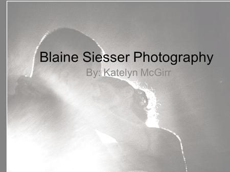 Blaine Siesser Photography