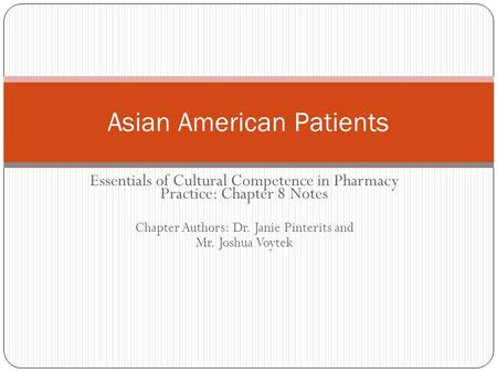 Essentials of Cultural Competence in Pharmacy Practice: Chapter 8 Notes Chapter Authors: Dr. Janie Pinterits and Mr. Joshua Voytek Asian American Patients.