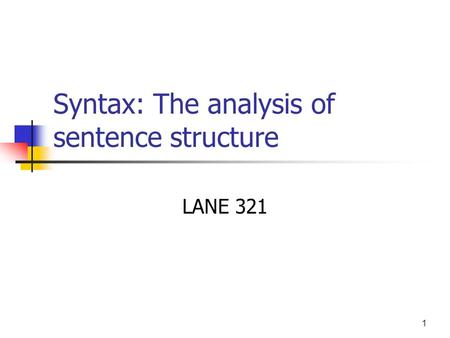 1 Syntax: The analysis of sentence structure LANE 321.