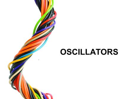 OSCILLATORS. 2 OBJECTIVES : Understand sinusoidal oscillator circuits and state their characteristics. Know types of sinusoidal oscillator.