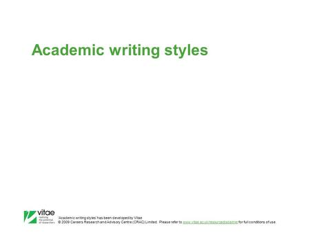 'Academic writing styles' has been developed by Vitae © 2009 Careers Research and Advisory Centre (CRAC) Limited. Please refer to www.vitae.ac.uk/resourcedisclaimer.