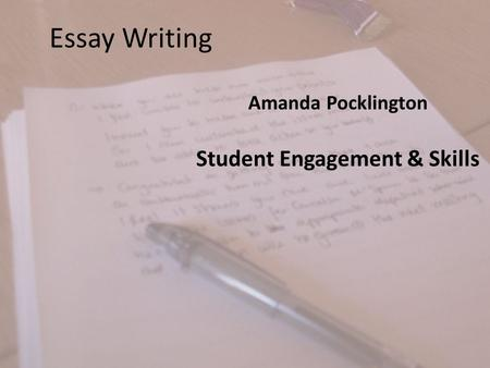 Essay Writing Amanda Pocklington Student Engagement & Skills.