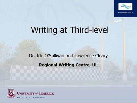 Dr. Íde O'Sullivan and Lawrence Cleary Regional Writing Centre, UL Writing at Third-level.