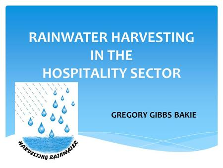 GREGORY GIBBS BAKIE RAINWATER HARVESTING IN THE HOSPITALITY SECTOR.