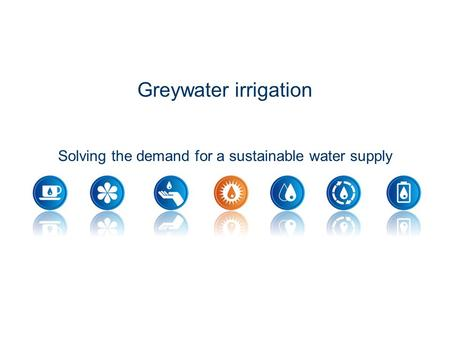 Greywater irrigation Solving the demand for a sustainable water supply.