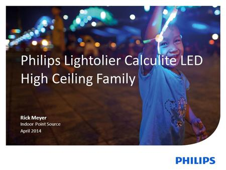 1 Philips Lightolier Calculite LED High Ceiling Family Rick Meyer Indoor Point Source April 2014.