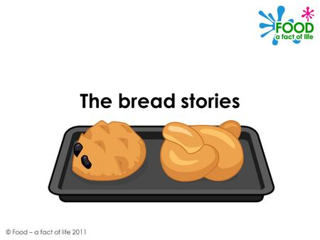 The bread stories © Food – a fact of life 2011. It was the school holidays and Nicola, Ronnie and Alisha were at Jordan ' s house waiting for his Gran.