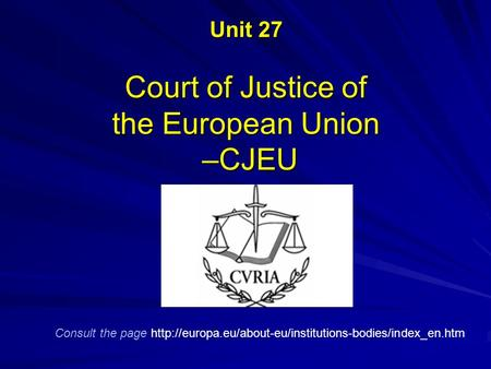 Unit 27 Court of Justice of the European Union –CJEU Consult the page