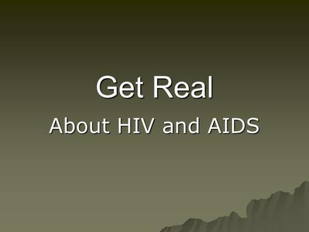 Get Real About HIV and AIDS.