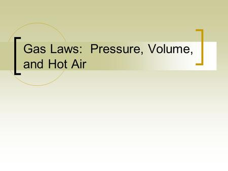 Gas Laws: Pressure, Volume, and Hot Air. Introduction This lesson will introduce three ways of predicting the behavior of gases: Boyle's Law, Charles'