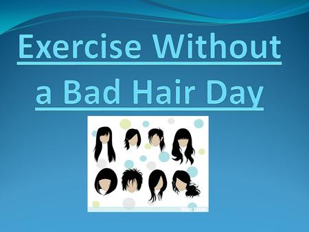 Lets face it, hair is a big issue when it comes to working out… While exercises is great for your health, it is not so great on your hair… So where.
