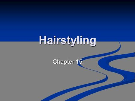 Hairstyling Chapter 15. Hairstyling The art of hairstyling or dressing the hair has always had a direct relation to the fashion, art, and life of the.