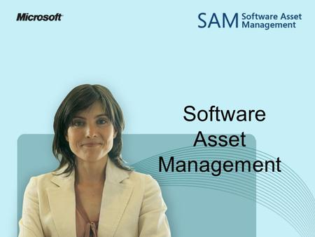 "Software Asset Management. What is SAM? ""Software Asset Management (SAM) is all of the infrastructure and processes necessary for the effective management,"