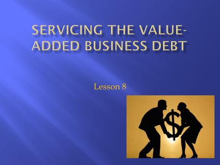 Lesson 8. 1.Estimate the amount of debt needed to achieve the firm's goals. 2.Understanding the balance sheet and operating statements. 3.Make the needed.